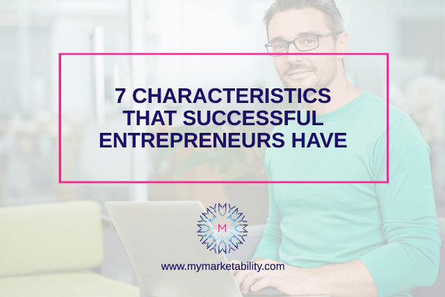 Read more about the article 7 Characteristics that Successful Entrepreneurs Have